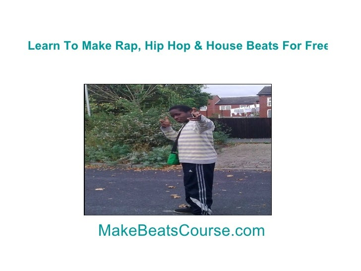 Learn To Make Rap, Hip Hop & House Beats For Free Now MakeBeatsCourse.com