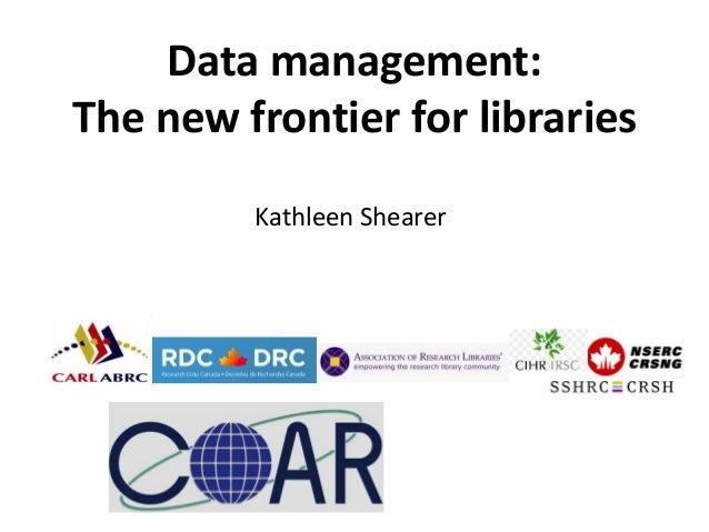 Kathleen Shearer Data management: The new frontier for libraries