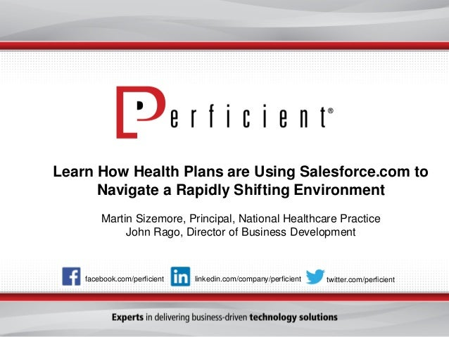 Learn How Health Plans are Using Salesforce.com to Navigate a Rapidly Shifting Environment Martin Sizemore, Principal, Nat...