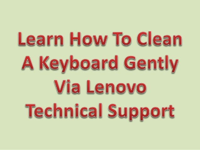 Learn how to clean a keyboard gently via lenovo technical