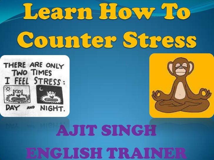 Learn How To Counter Stress<br />AJIT SINGH<br />ENGLISH TRAINER<br />
