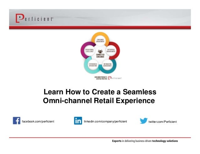 Learn How to Create a Seamless Omni-channel Retail Experience facebook.com/perficient twitter.com/Perficientlinkedin.com/c...