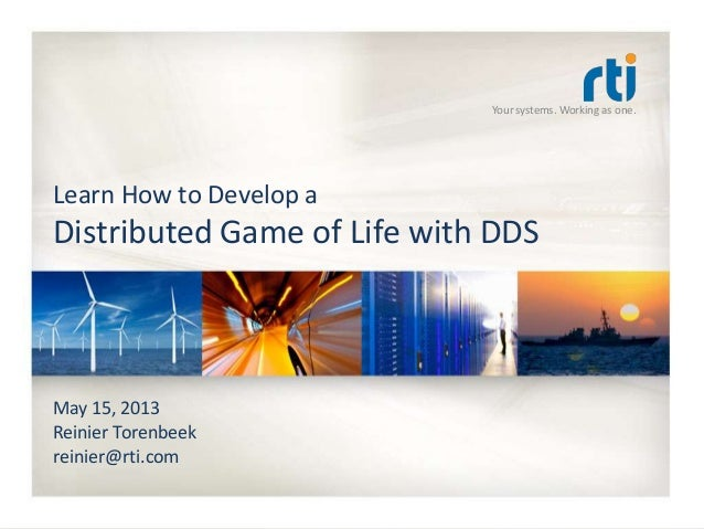 Your systems. Working as one.May 15, 2013Reinier Torenbeekreinier@rti.comLearn How to Develop aDistributed Game of Life wi...