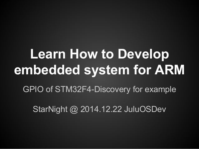 Learn How to Develop embedded system for ARM GPIO of STM32F4-Discovery for example StarNight @ 2014.12.22 JuluOSDev