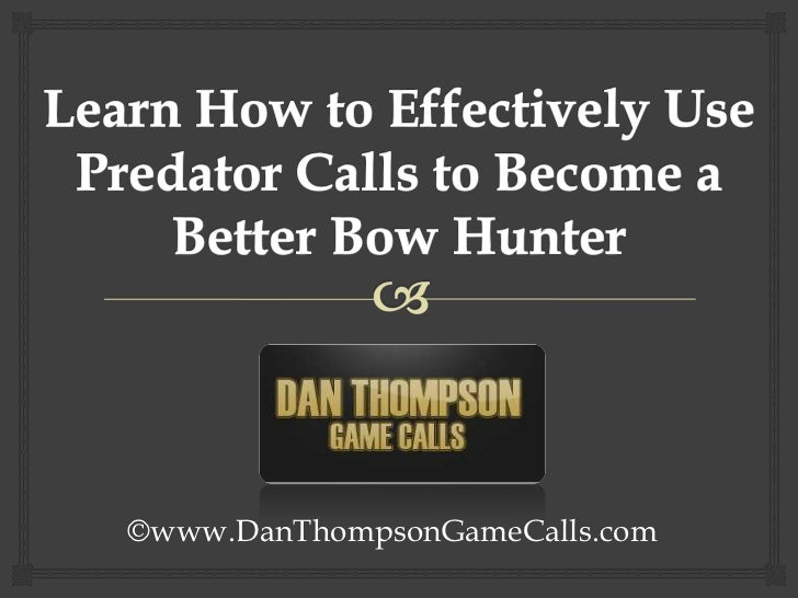 Learn How to Effectively Use Predator Calls to Become a Better Bow Hunter<br />©www.DanThompsonGameCalls.com<br />