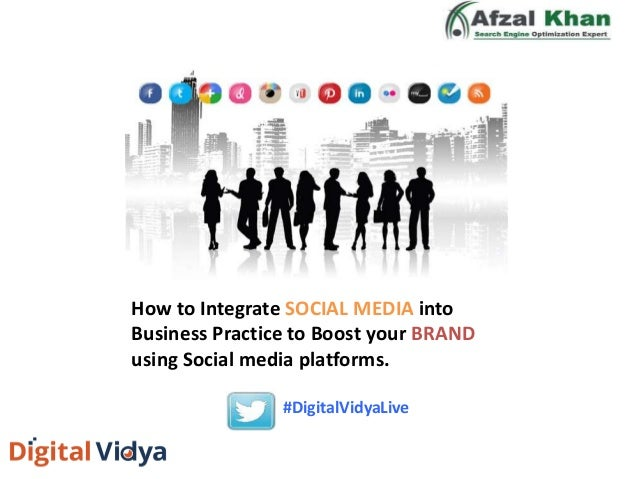 How to Integrate SOCIAL MEDIA into Business Practice to Boost your BRAND using Social media platforms. #DigitalVidyaLive