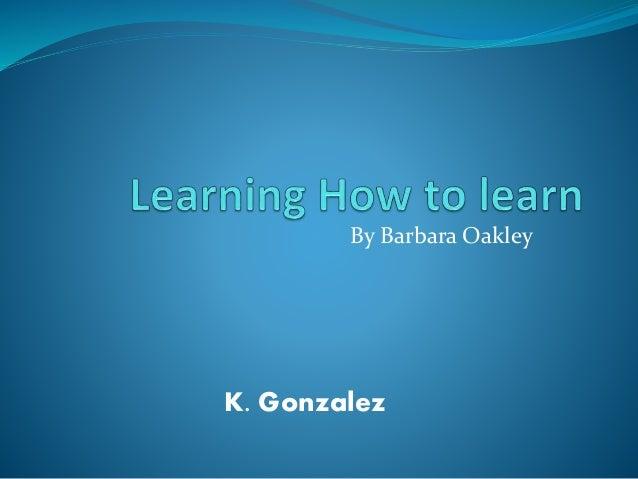 By Barbara Oakley  K. Gonzalez
