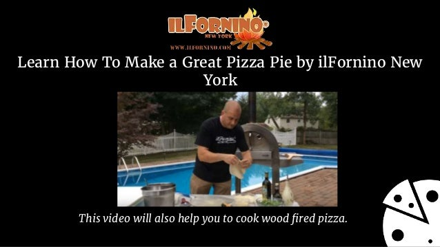 Learn How To Make a Great Pizza Pie by ilFornino New York This video will also help you to cook wood fired pizza.