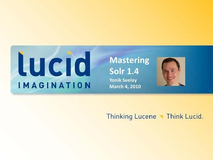 Mastering Solr 1.4 Yonik Seeley March 4, 2010