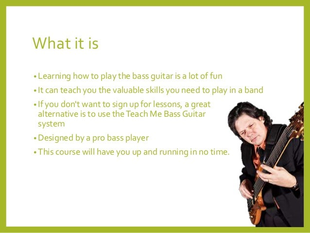 learn how to play with the teach me bass guitar system for more infor. Black Bedroom Furniture Sets. Home Design Ideas