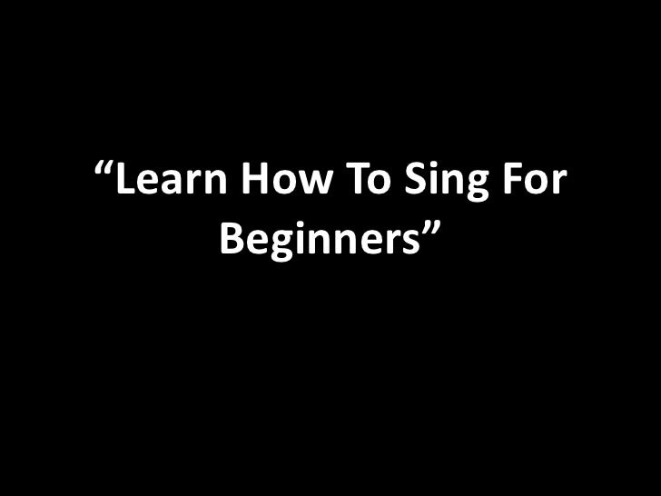 """""""Learn How To Sing For Beginners""""<br />"""