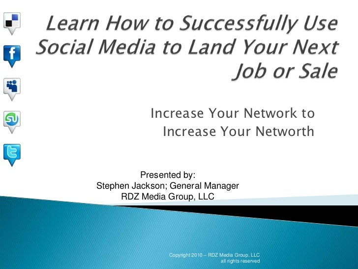 Learn How to Successfully Use Social Media to Land Your Next Job or Sale<br />Increase Your Network to<br />Increase Your ...