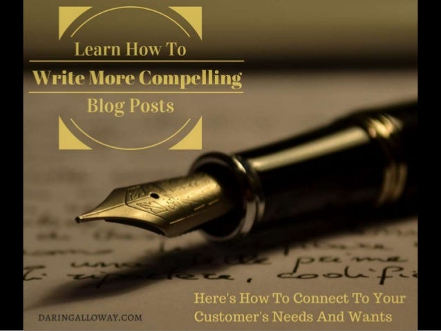 Learn How To Write More Compelling Blog Posts: Connect With Your Customer's Needs And Wants