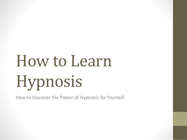 How to Learn Hypnosis How to Discover the Power of Hypnosis for Yourself