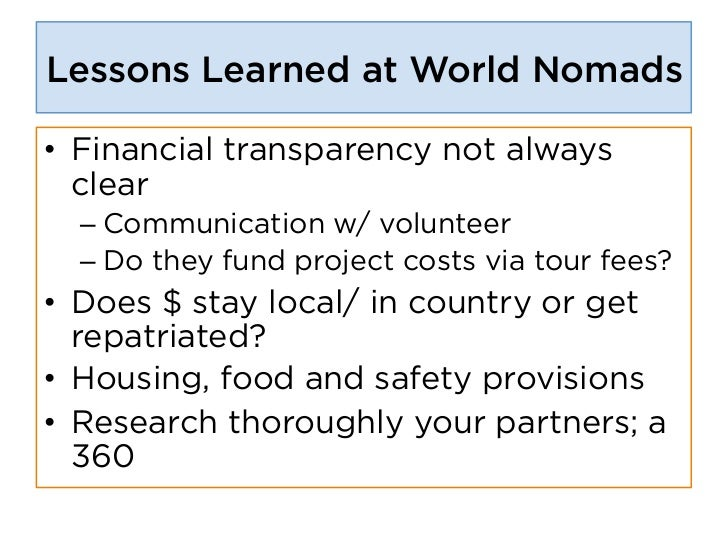 Lessons Learned at World Nomads• Financial transparency not always   clear  – Communication w/ volunteer  – Do they fun...