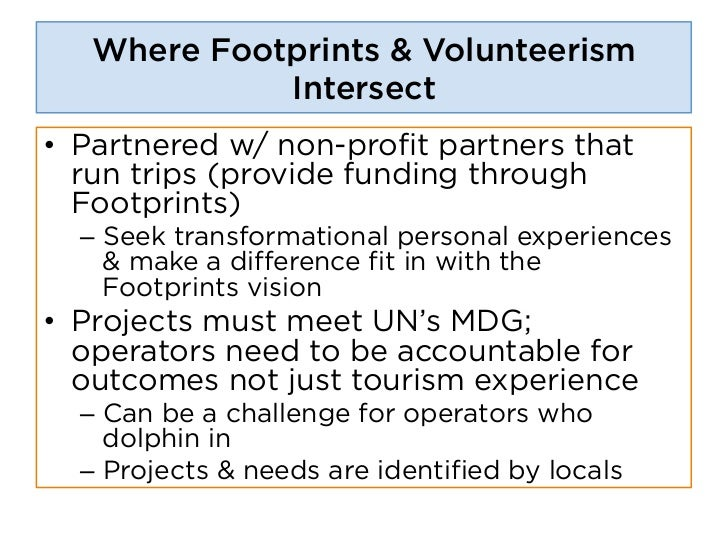 Where Footprints & Volunteerism             Intersect• Partnered w/ non-profit partners that   run trips (provide funding...