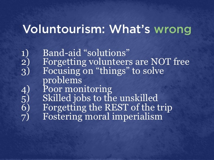 """Voluntourism: What's wrong1)   Band-aid """"solutions""""2)   Forgetting volunteers are NOT free3)   Focusing on """"things"""" to ..."""