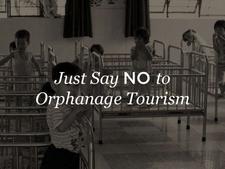 Just Say NO toOrphanage Tourism