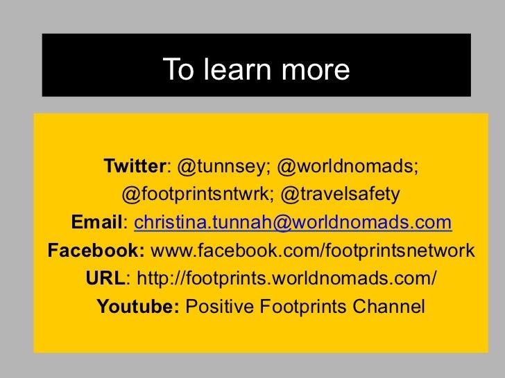 To learn more     Twitter: @tunnsey; @worldnomads;       @footprintsntwrk; @travelsafety  Email: christina.tunnah@worldnom...