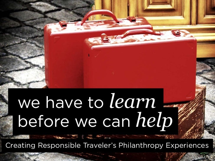 we have to learn   before we can helpCreating Responsible Traveler's Philanthropy Experiences