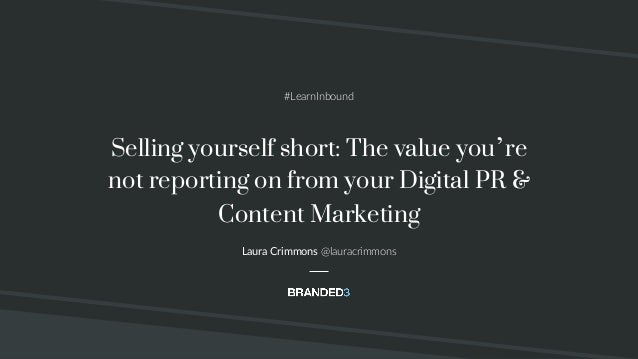 @lauracrimmons #LearnInbound Selling yourself short: The value you're not reporting on from your Digital PR & Content Mark...