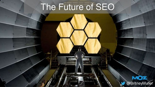 The Future of SEO @BritneyMuller