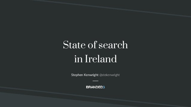 @stekenwright State of search in Ireland Stephen Kenwright @stekenwright