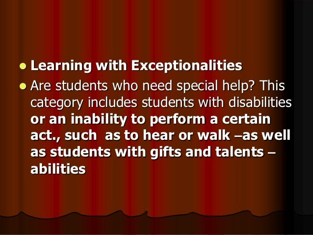  Learning with Exceptionalities Are students who need special help? This  category includes students with disabilities  ...