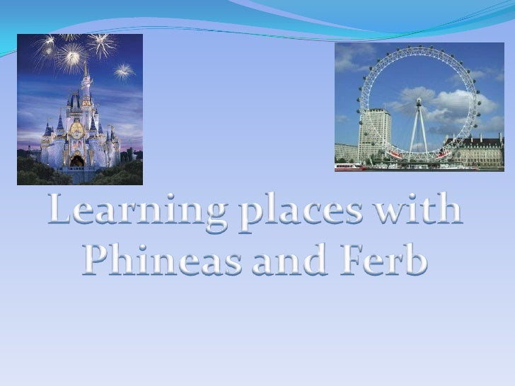Learning places with<br />Phineas and Ferb<br />