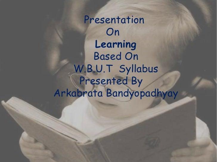 Presentation          On        Learning        Based On   W.B.U.T Syllabus     Presented ByArkabrata Bandyopadhyay