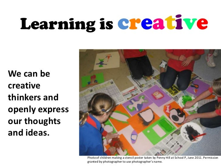 Learning is creativeWe can becreativethinkers andopenly expressour thoughtsand ideas.                 Photo of children ma...