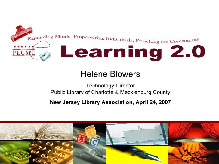 Helene Blowers Technology Director Public Library of Charlotte & Mecklenburg County New Jersey Library Association, April ...