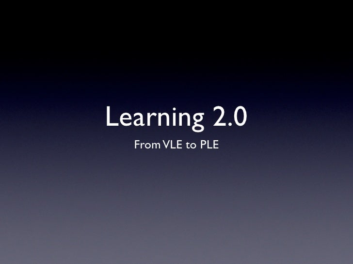Learning 2.0   From VLE to PLE