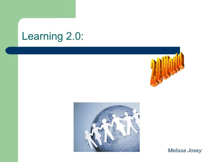 Keeping connected in a 2.0 World Learning 2.0: Melissa Josey