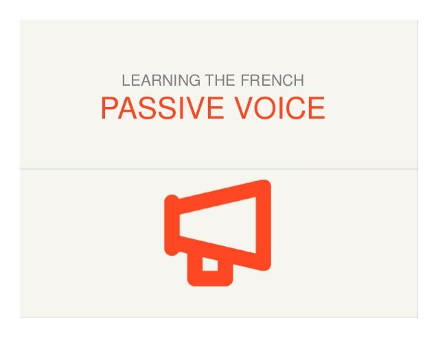 LEARNING THE FRENCH  PASSIVE VOICE