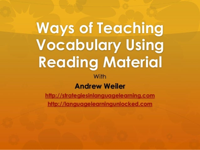 Ways of Teaching Vocabulary Using Reading Material With  Andrew Weiler http://strategiesinlanguagelearning.com http://lang...