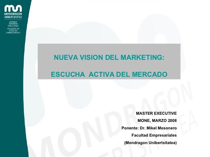 MASTER EXECUTIVE MONE, MARZO 2008 Ponente: Dr. Mikel Mesonero Facultad Empresariales (Mondragon Unibertsitatea) NUEVA VISI...