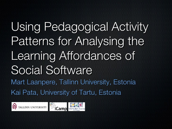 Using Pedagogical Activity Patterns for Analysing the Learning Affordances of Social Software <ul><li>Mart Laanpere, Tall...