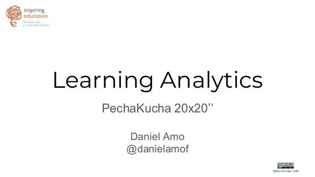 Learning Analytics PechaKucha 20x20'' Daniel Amo @danielamof