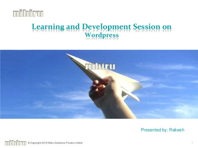 © Copyright 2010 Nibiru Solutions Private Limited 1 Learning and Development Session on Wordpress Presented by: Rakesh