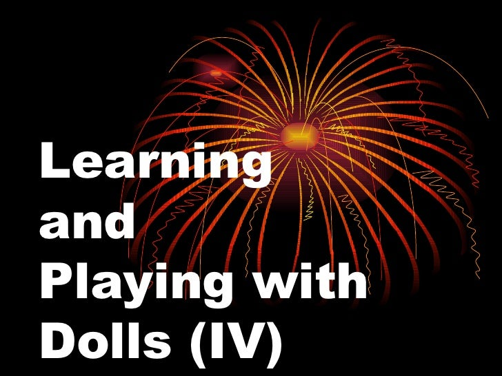 Learning  and  Playing with Dolls (IV)