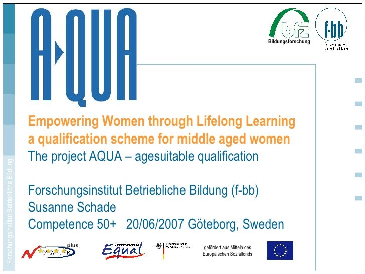 Empowering Women through Lifelong Learning a qualification scheme for middle aged women The project AQUA – agesuitable qua...