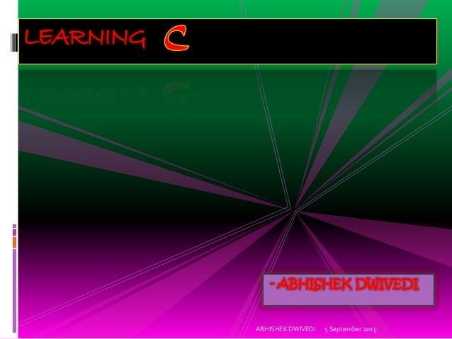 - ABHISHEK DWIVEDI LEARNING 5 September 2015ABHISHEK DWIVEDI