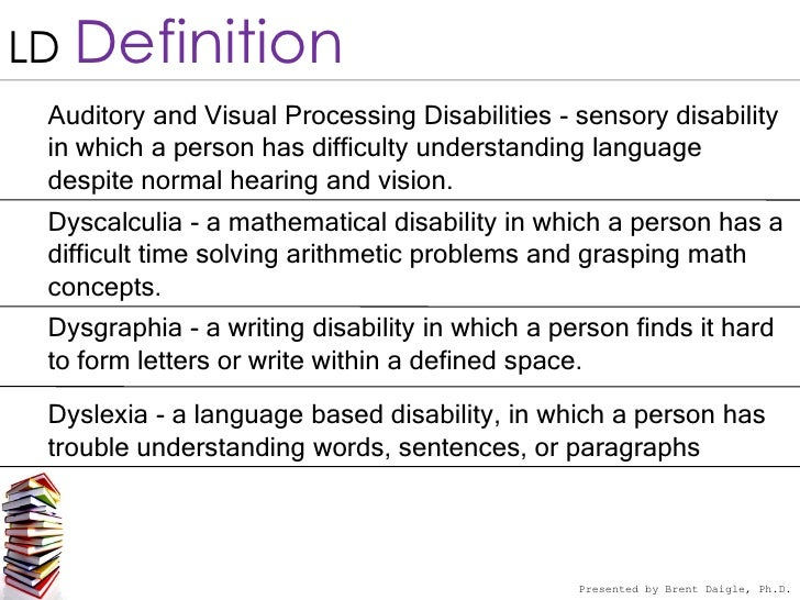 learning disability definitions In simple terms, a learning disability results from a difference in the way a  person's  in which a person finds it hard to form letters or write within a defined  space.