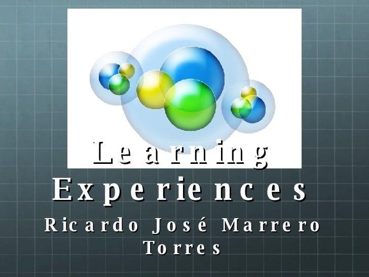 Learning Experiences Ricardo José Marrero Torres