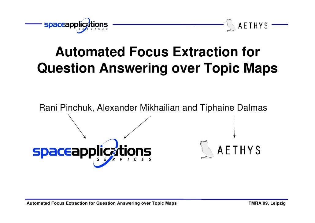 Automated Focus Extraction for     Question Answering over Topic Maps       Rani Pinchuk, Alexander Mikhailian and Tiphain...