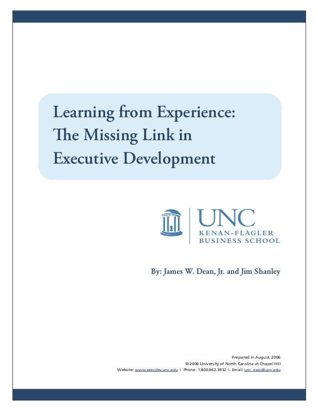 Learning from Experience:The Missing Link inExecutive Development                        By: James W. Dean, Jr. and Jim Sh...