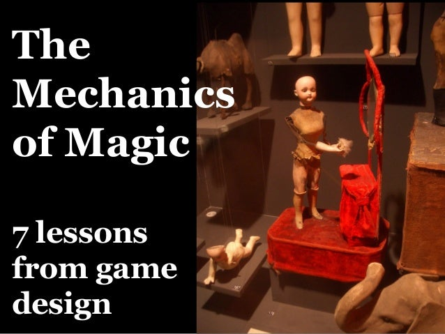 The Mechanics of Magic 7 lessons from game design