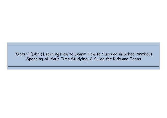 � � � � [Obter] (Libri) Learning How to Learn: How to Succeed in School Without Spending All Your Time Studying; A Guide f...