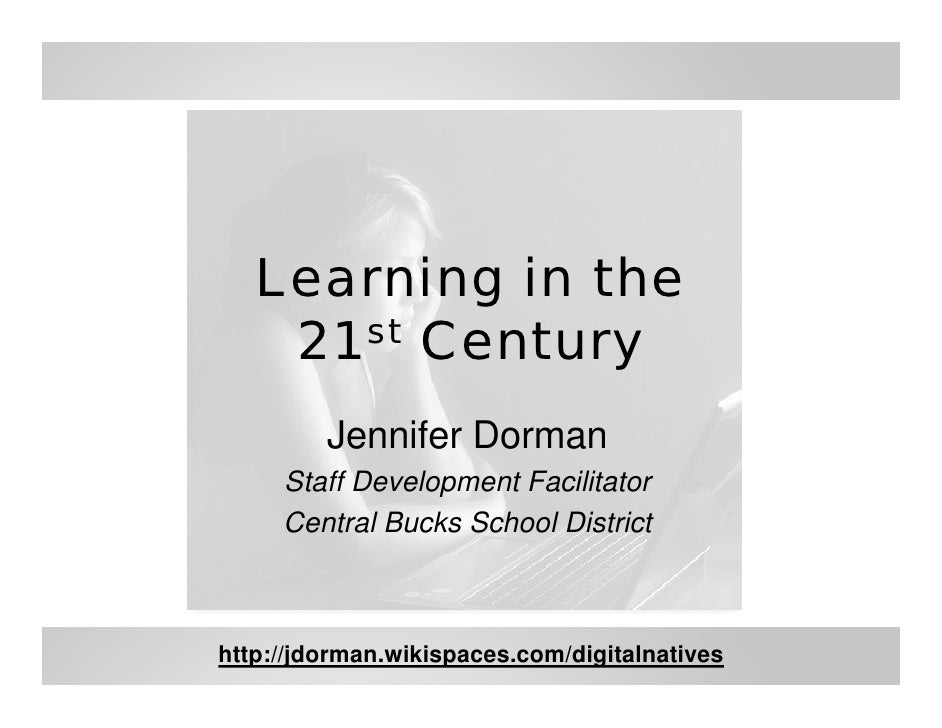 Learning in the     21st Century          Jennifer Dorman      Staff Development Facilitator      Central Bucks School Dis...